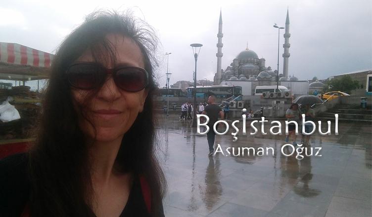 Boşistanbul… / Asuman Oğuz
