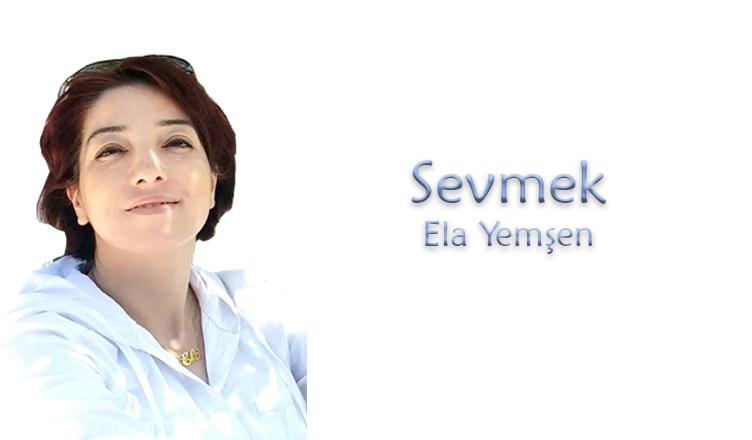 Sevmek / Ela Yemşen