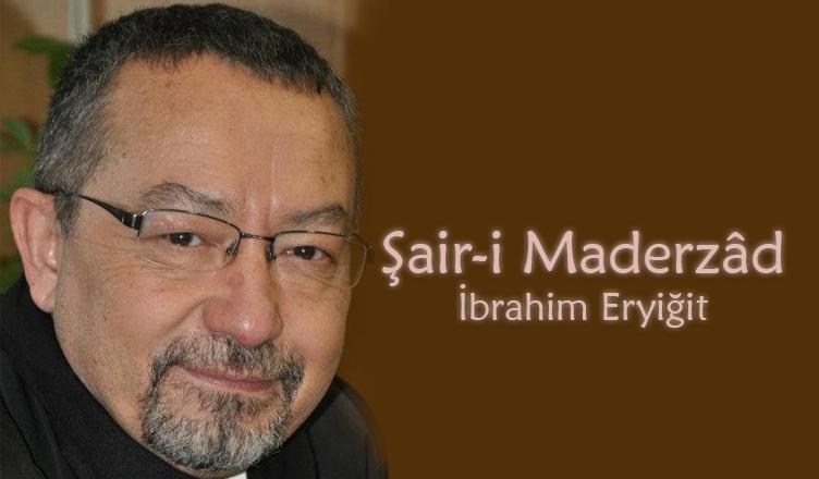 Şair-i Maderzâd / İbrahim Eryiğit