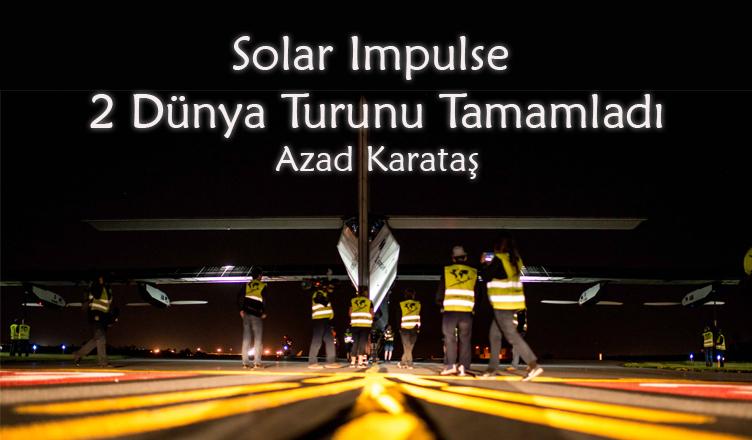 Solar Impulse 2 Dünya Turunu Tamamladı / Azad Karataş