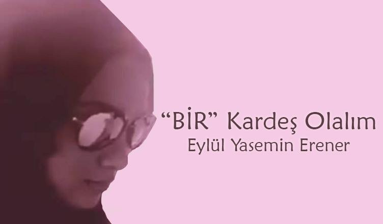 """""""BİR"""" Kardeş Olalım / Eylül Yasemin Erener"""