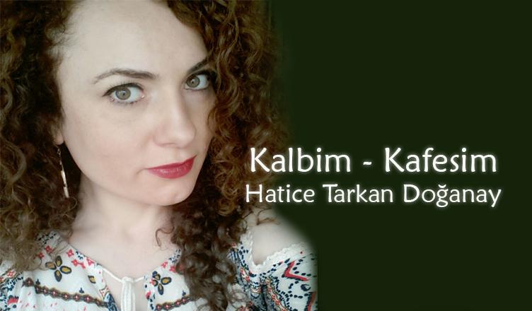 Kalbim Kafesim / Hatice Tarkan Doğanay