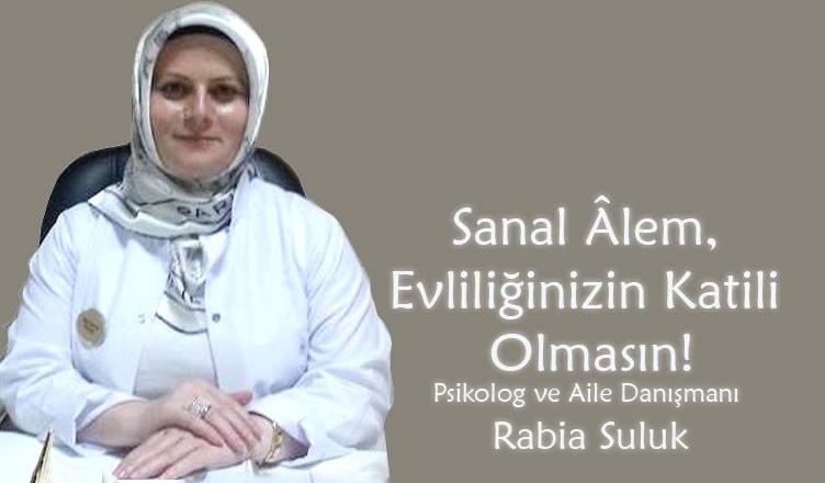 Sanal Âlem, Evliliğinizin Katili Olmasın! / Rabia Suluk