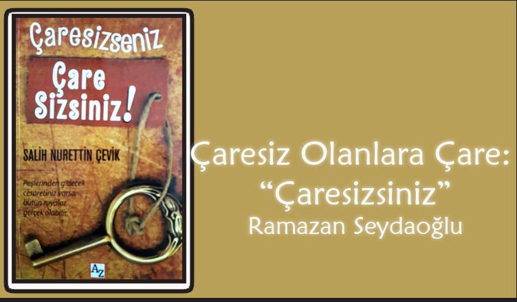 Çaresiz Olanlara Çare: Çaresizsiniz! / Ramazan Seydaoğlu