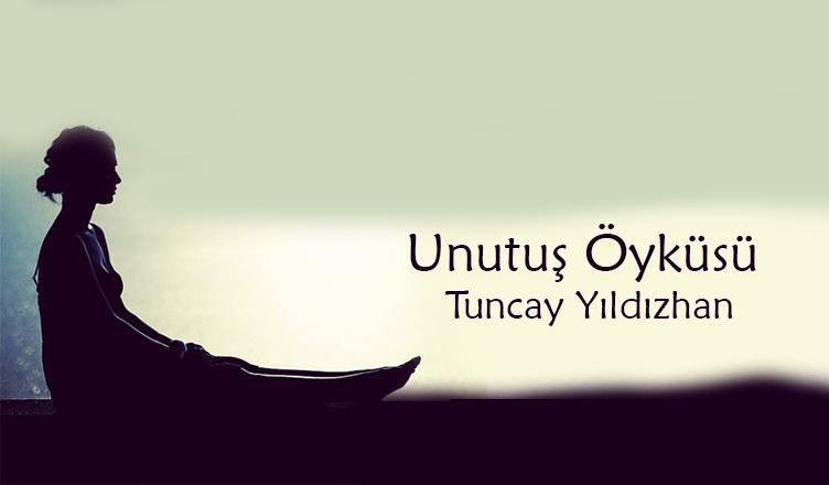 Unutuş Öyküsü / Tuncay Yıldızhan
