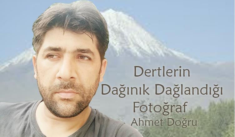 Dertlerin Dağınık Dağlandığı Fotoğraf / Ahmet Doğru
