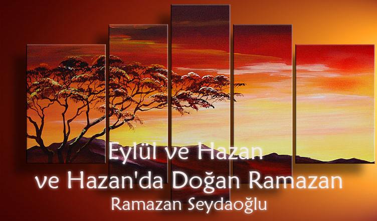 Eylül ve Hazan ve Hazan'da Doğan Ramazan / Ramazan Seydaoğlu