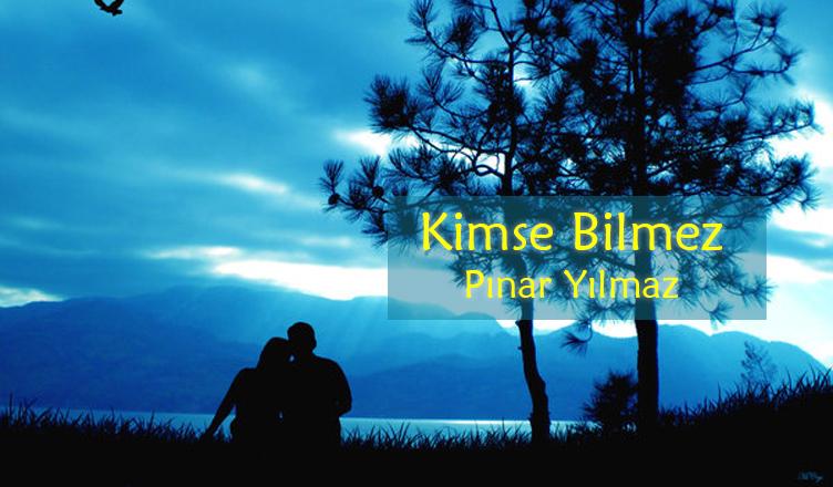 Kimse Bilmez / Pınar Yılmaz