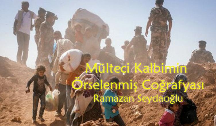 Mülteci Kalbimin Örselenmiş Coğrafyası / Ramazan Seydaoğlu
