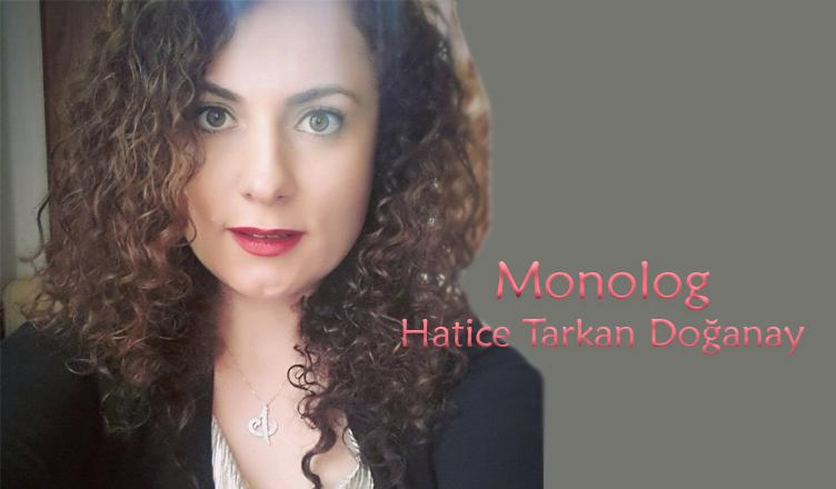 Monolog / Hatice Tarkan Doğanay