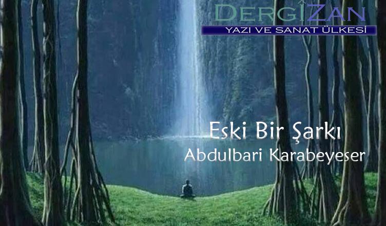 Eski Bir Şarkı / Abdulbari Karabeyeser