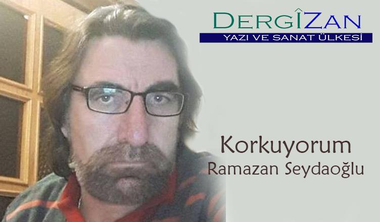 Korkuyorum / Ramazan Seydaoğlu