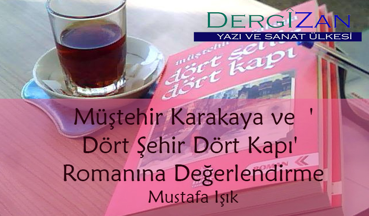 Müştehir Karakaya ve'Dört Şehir Dört Kapı' Romanına Değerlendirme / Mustafa IŞIK