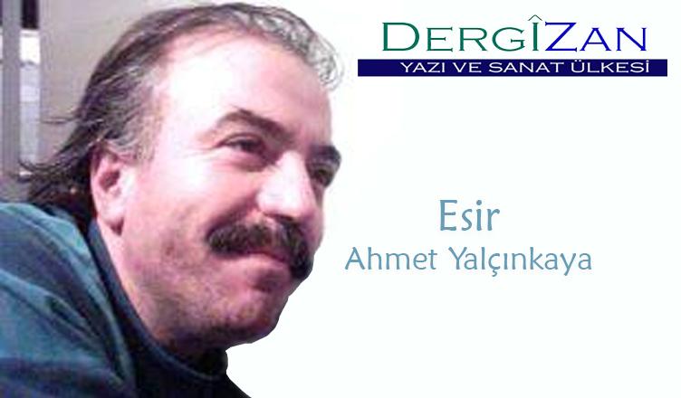 Esir / Ahmet Yalçınkaya