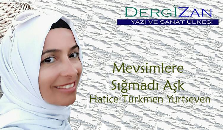 Mevsimlere Sığmadı Aşk / Hatice Türkmen Yurtseven