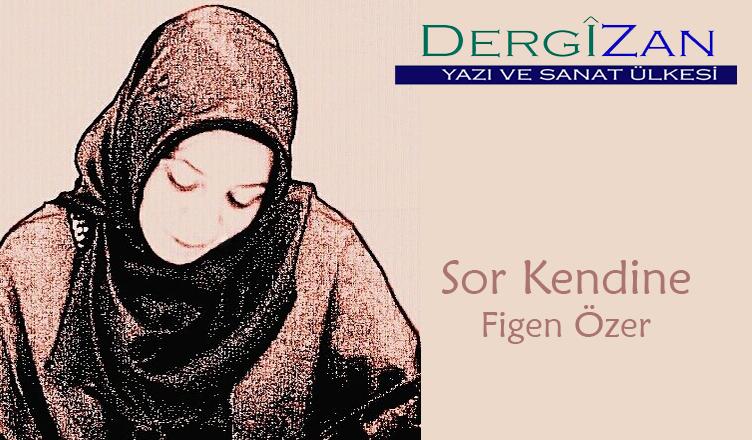 Sor Kendine / Figen Özer