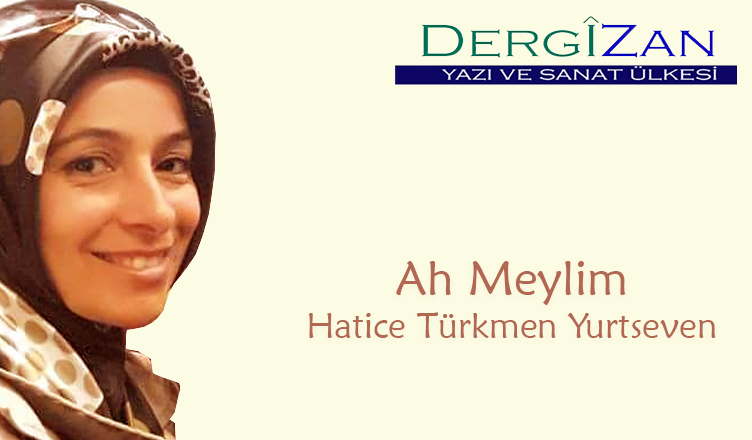 Ah Meylim / Hatice Türkmen Yurtseven