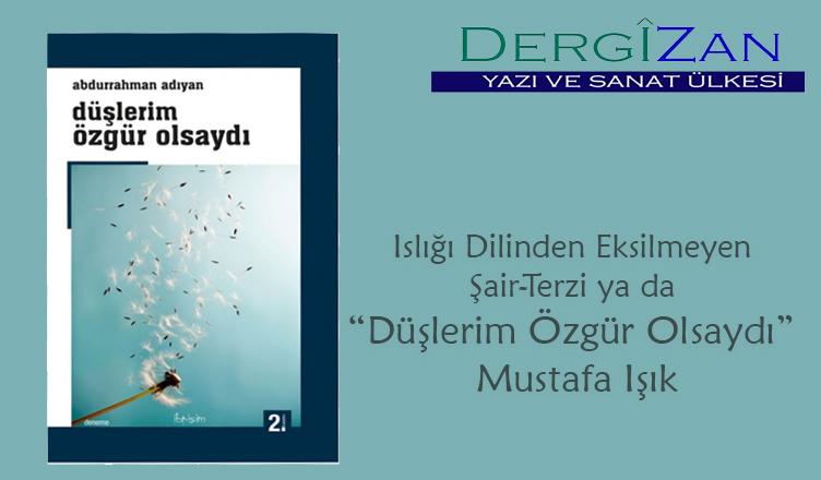 """Islığı Dilinden Eksilmeyen Şair – Terziya da """"Düşlerim Özgür Olsaydı""""/ Mustafa Işık"""