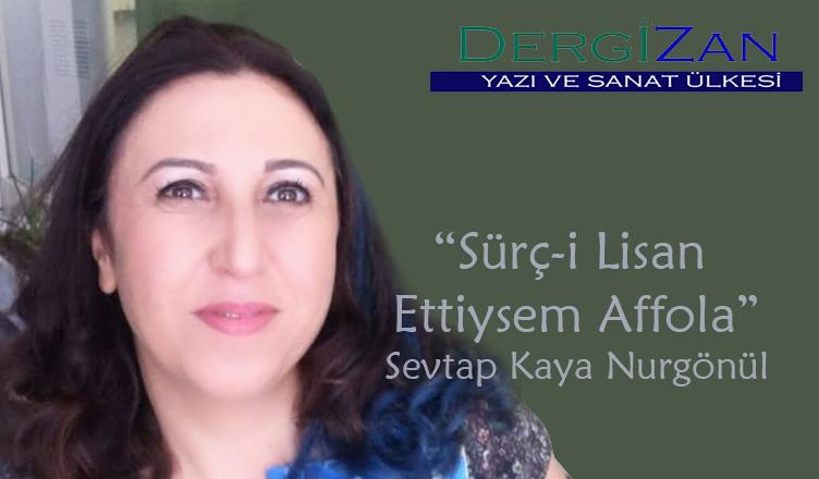 """""""Sürç-i Lisan Ettiysem Affola…"""" / Sevtap Kaya Nurgönül"""
