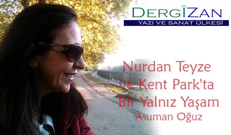 Nurdan Teyze ve Kent Park'ta Bir Yalnız Yaşam / Asuman Oğuz