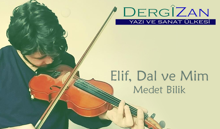 Elif, Dal ve Mim /Medet Bilik