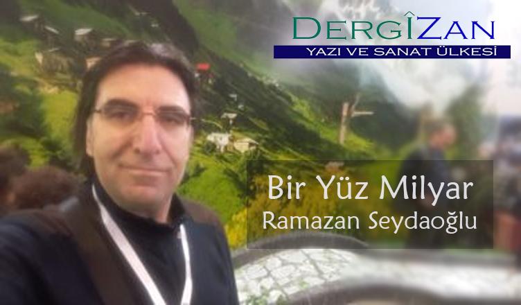 Bir Yüz Milyar / Ramazan Seydaoğlu