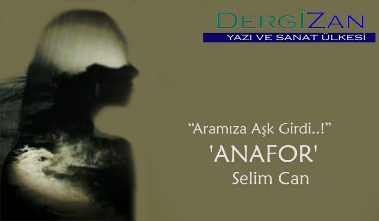 """Aramıza Aşk Girdi..!"" 'ANAFOR' / Selim Can"