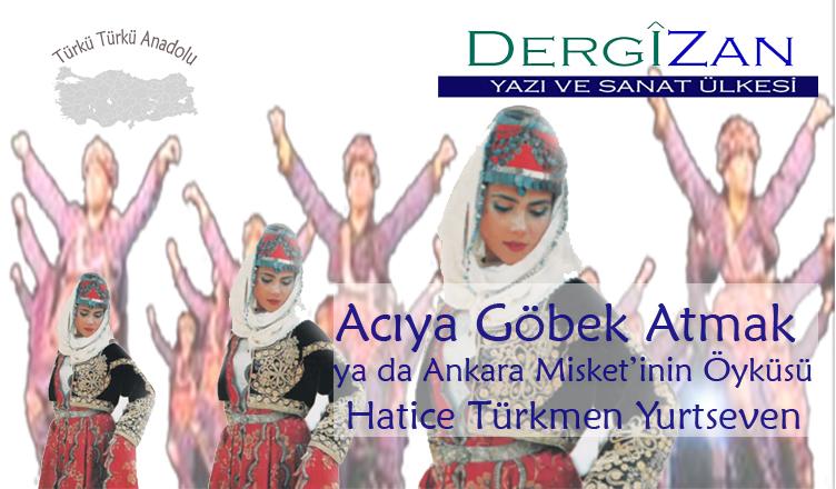 Acıya Göbek Atmak ya da Ankara Misket'inin Öyküsü / Hatice Türkmen Yurtseven