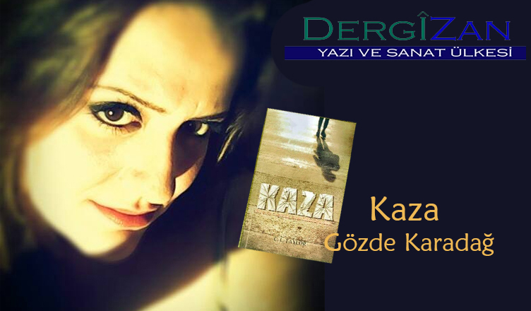 Kaza / Gözde Karadağ