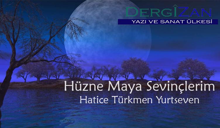 Hüzne Maya Sevinçlerim / Hatice Türkmen Yurtseven