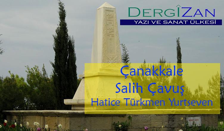 Çanakkale -Salih Çavuş  / Hatice Türkmen Yurtseven
