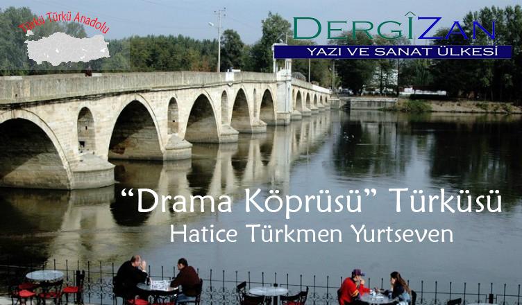 Drama Köprüsü (Debreli Hasan) Türküsünün Hikayesi / Hatice Türkmen Yurtseven