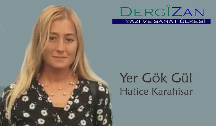 Yer Gök Gül / Hatice Karahisar