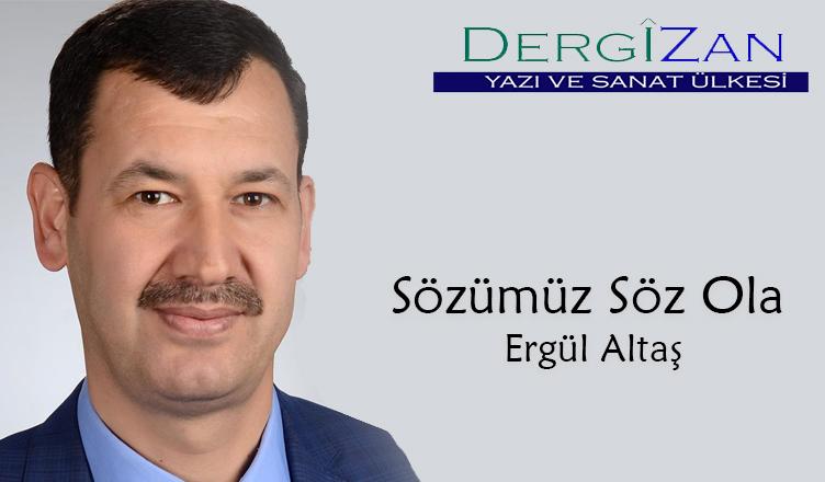 Sözümüz Söz Ola ! / Ergül Altaş